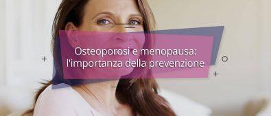 Osteoporosi e menopausa: l'importanza della prevenzione