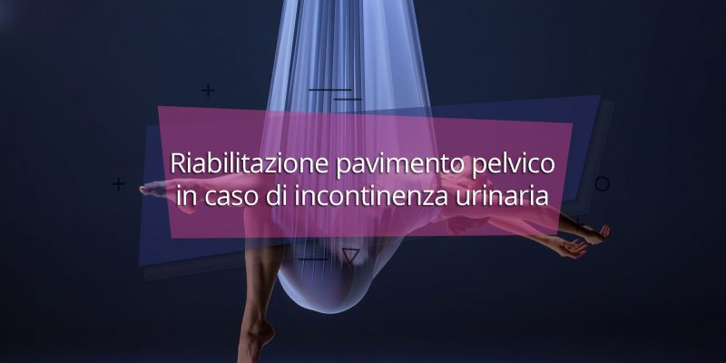 Riabilitazione pavimento pelvico in caso di incontinenza urinaria