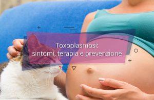 Toxoplasmosi: sintomi, terapia e prevenzione