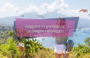 Viaggiare in gravidanza: un viaggio nel viaggio