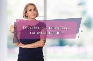 Disturbi della menopausa come contrastarli