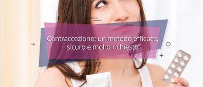 Contraccezione: un metodo efficace, sicuro e molto richiesto