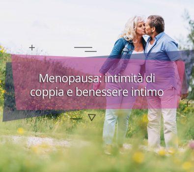 Menopausa: intimità di coppia e benessere intimo